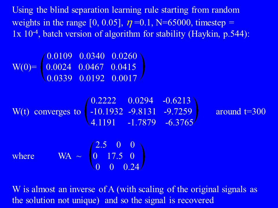 Using the blind separation learning rule starting from random weights in the range [0, 0.05], h =0.1, N=65000, timestep =